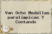 Van Ocho Medallas <b>paralímpicas</b> Y Contando