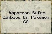 Vaporeon Sufre Cambios En <b>Pokémon GO</b>