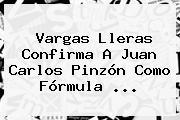 Vargas Lleras Confirma A <b>Juan Carlos Pinzón</b> Como Fórmula ...