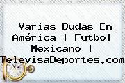 Varias Dudas En <b>América</b> | Futbol Mexicano | TelevisaDeportes.com