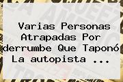 Varias Personas Atrapadas Por <b>derrumbe</b> Que Taponó La <b>autopista</b> ...