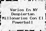 Varios En NY Despiertan Millonarios Con El <b>Powerball</b>