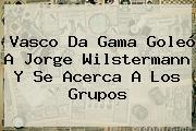 Vasco Da Gama Goleó A Jorge Wilstermann Y Se Acerca A Los Grupos