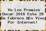 Ve Los Premios <b>Oscar 2016</b> Este 28 De Febrero ¡En Vivo Por Internet!