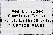 Vea El Video Completo De <b>La Bicicleta</b> De Shakira Y Carlos Vives