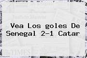 Vea Los <b>goles</b> De Senegal 2-1 Catar