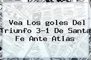 Vea Los <b>goles</b> Del Triunfo 3-1 De Santa Fe Ante Atlas