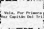 Vela, Por Primera Vez Capitán Del Tri