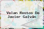 Velan Restos De <b>Javier Galván</b>