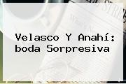 Velasco Y <b>Anahí</b>: <b>boda</b> Sorpresiva