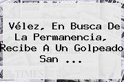 <b>Vélez</b>, En Busca De La Permanencia, Recibe A Un Golpeado San ...