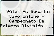 Vélez Vs Boca En <b>vivo</b> Online ? Campeonato De Primera División <b>...</b>