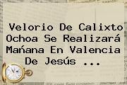 Velorio De <b>Calixto Ochoa</b> Se Realizará Mañana En Valencia De Jesús <b>...</b>