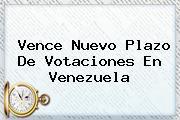 Vence Nuevo Plazo De Votaciones En <b>Venezuela</b>