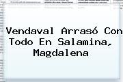 Vendaval Arrasó Con Todo En Salamina, Magdalena