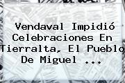 Vendaval Impidió Celebraciones En Tierralta, El Pueblo De <b>Miguel</b> ...