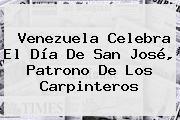 Venezuela Celebra El Día De <b>San José</b>, Patrono De Los Carpinteros
