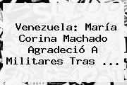 Venezuela: María Corina Machado Agradeció A Militares Tras <b>...</b>