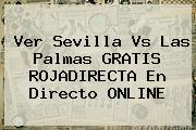 Ver Sevilla Vs Las Palmas GRATIS <b>ROJADIRECTA</b> En Directo ONLINE