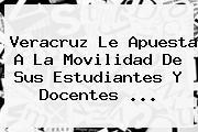 Veracruz Le Apuesta A La Movilidad De Sus Estudiantes Y Docentes <b>...</b>
