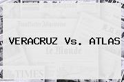 <b>VERACRUZ Vs</b>. <b>ATLAS</b>