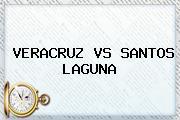 <b>VERACRUZ VS SANTOS</b> LAGUNA