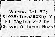 Verano Del 97: 'Tuca' Y El Mágico 7-2 De Chivas A Toros Neza
