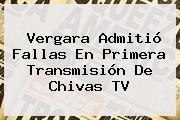 Vergara Admitió Fallas En Primera Transmisión De <b>Chivas TV</b>