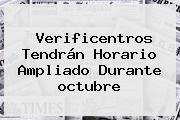 Verificentros Tendrán Horario Ampliado Durante <b>octubre</b>