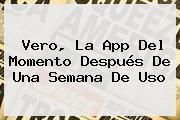 <b>Vero</b>, La App Del Momento Después De Una Semana De Uso