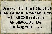 Vero, <b>la Red</b> Social Que Busca Acabar Con El 'statu Quo' De Instagram ...