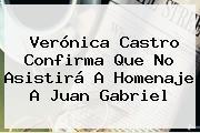 <b>Verónica Castro</b> Confirma Que No Asistirá A Homenaje A Juan Gabriel