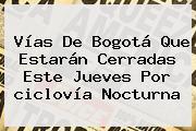 Vías De Bogotá Que Estarán Cerradas Este Jueves Por <b>ciclovía Nocturna</b>