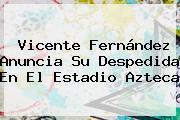 <b>Vicente Fernández</b> Anuncia Su Despedida En El Estadio Azteca