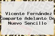 <b>Vicente Fernández</b> Comparte Adelanto De Nuevo Sencillo