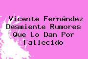 <b>Vicente Fernández</b> Desmiente Rumores Que Lo Dan Por Fallecido