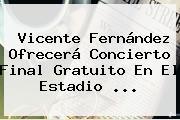 <b>Vicente Fernández</b> Ofrecerá Concierto Final Gratuito En El Estadio <b>...</b>