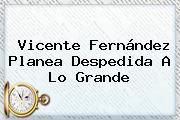 <b>Vicente Fernández</b> Planea Despedida A Lo Grande