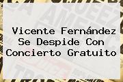 <b>Vicente Fernández</b> Se Despide Con Concierto Gratuito