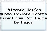 Vicente <b>Matías Vuoso</b> Explota Contra Directivas Por Falta De Pagos