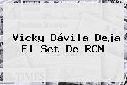 <b>Vicky Dávila</b> Deja El Set De RCN