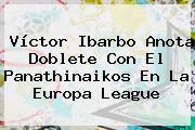 Víctor Ibarbo Anota Doblete Con El Panathinaikos En La <b>Europa League</b>