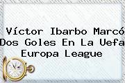 Víctor Ibarbo Marcó Dos Goles En La Uefa <b>Europa League</b>