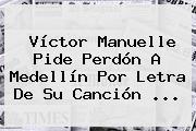 Víctor Manuelle Pide Perdón A Medellín Por Letra De Su Canción ...
