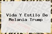 Vida Y Estilo De <b>Melania Trump</b>