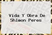 Vida Y Obra De <b>Shimon Peres</b>