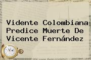 Vidente Colombiana Predice Muerte De <b>Vicente Fernández</b>