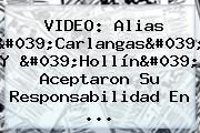 VIDEO: Alias 'Carlangas' Y 'Hollín' Aceptaron Su Responsabilidad En ...