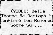 (VIDEO) <b>Bella Thorne</b> Se Destapó Y Confirmó Los Rumores Sobre Su ...