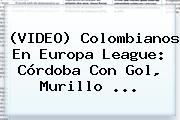 (VIDEO) Colombianos En <b>Europa League</b>: Córdoba Con Gol, Murillo ...